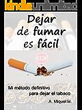 Dejar de fumar es fácil: mi método definitivo para dejar el tabaco