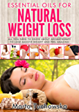 Essential Oils for Weight Loss: All You Need to Know about Aromatherapy to Lose Massive Weight and Feel Amazing (Aromatherapy, Essential Oils, Weight Loss Book 3) (English Edition)