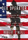 Der Operator: Wie ich Osama bin Laden getötet habe. Mein Leben als Navy SEAL Sniper (German Edition)