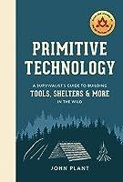 Primitive Technology: A Survivalist's Guide To