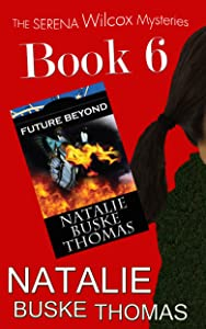 Future Beyond (The Serena Wilcox Mysteries Dystopian Thriller Trilogy Book 6)