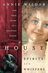 House of Spirits and Whispers: The True Story of a Haunted House Paperback