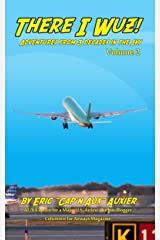 There I Wuz! Volume II: Adventures From 3 Decades in the Sky Kindle Edition