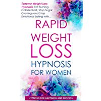 Rapid Weight Loss Hypnosis for Women: Extreme Weight Loss Hypnosis, Fat Burning, Calorie Blast, Stop Sugar Cravings and…