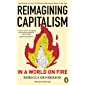 Reimagining Capitalism in a World on Fire: Shortlisted for the FT & McKinsey Business Book of the Year Award 2020