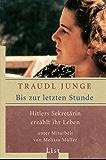 Bis zur letzten Stunde: Hitlers Sekretärin erzählt ihr Leben