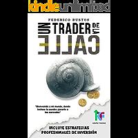 Un Trader de la Calle: Aprende paso a paso a invertir en Bolsa y Forex [Incluye estrategias profesionales]