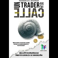 Un Trader de la Calle: Aprende a invertir en Forex y Futuros - De 0 a profesional [Con estrategias y ejemplos prácticos] + BONUS (Spanish Edition)