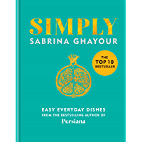 Simply: Easy everyday dishes: The 5th book from the bestselling author of Persiana, Sirocco, Feasts and Bazaar (English…