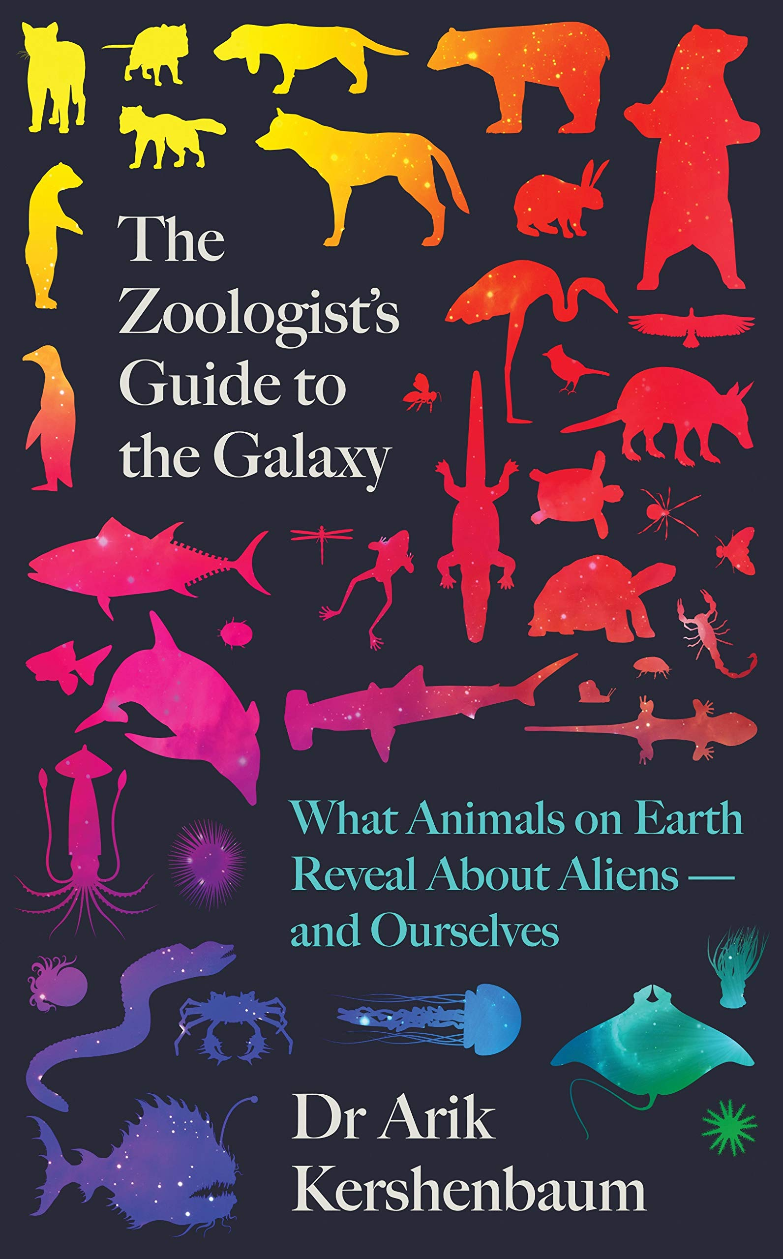 The Zoologist's Guide To The Galaxy  What Animals On Earth Reveal About Aliens – And About Ourselves