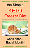 THE SIMPLE KETO FREEZER DIET: following Dr. Eric Westman's guidelines for Quick Weight Loss (Paleo, Primal, Low Carb High Fat, & Keto Book 3)