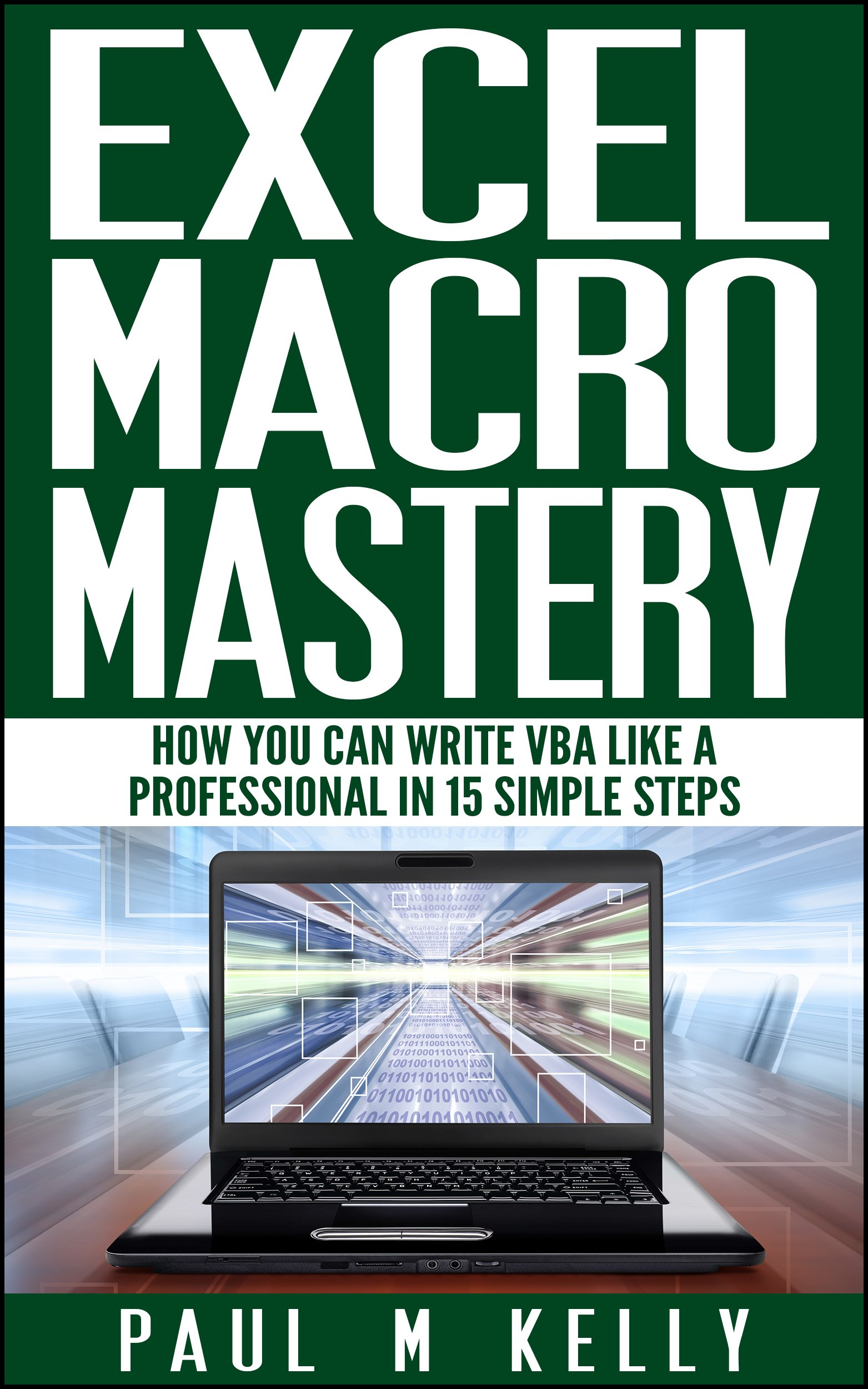 Excel Macro Mastery – How You Can Write VBA Like A Professional In 15 Simple Steps  English Edition