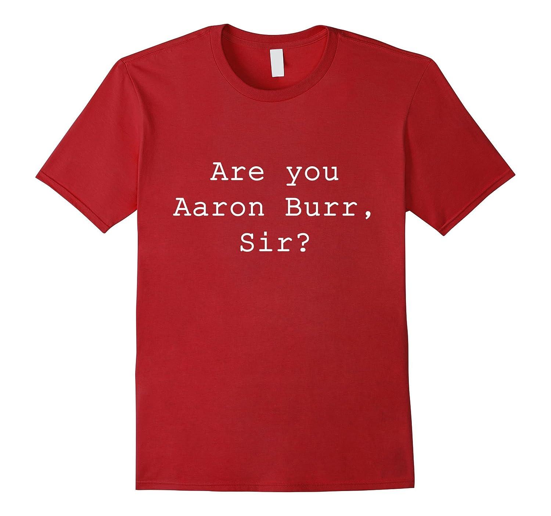 """Are You Aaron Burr, Sir"" Shirt"