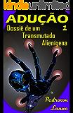 Adução - Início: Dossiê de um Transmutado Alienígena