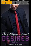 The Billionaire's Secret Desires: An Alpha Billionaire Romance Series (Book Two)