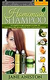 Homemade Shampoo: Beginner's Guide To Natural DIY Shampoos - Includes 34 Organic Shampoo Recipes! (Natural Hair Care, Essential Oils, DIY Recipes, Promote ... Hair loss treatment) (English Edition)