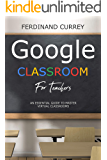 Google classroom for teachers: An Essential Guide to Master the Virtual Classroom