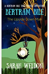 The Upside Down Man (Bertram Bile Time Travel Adventure Series Book 4) Kindle Edition
