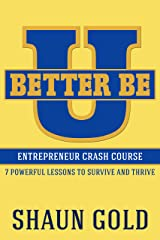 Better Be U: Entrepreneur Crash Course: 7 Powerful Lessons to Survive and Thrive. Kindle Edition
