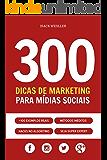 300 Dicas de Marketing para Mídias Sociais: Técnicas criativas, anúncios poderosos, hacks para aumentar alcance, conteúdo persuasivo e ferramentas secretas.