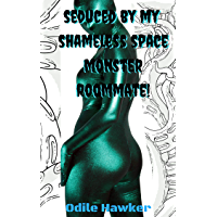 Seduced by My Shameless Space Monster Roommate!: An Alien Tentacle Horror Science Fiction Erotic Adventure