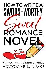 How to Write a Swoon-Worthy Sweet Romance Novel Kindle Edition