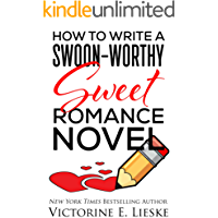 How to Write a Swoon-Worthy Sweet Romance Novel (Swoon-Worthy Romance Series Book 1)