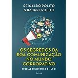 Os Segredos da Boa Comunicação no Mundo Corporativo - 1ª Edição 2021