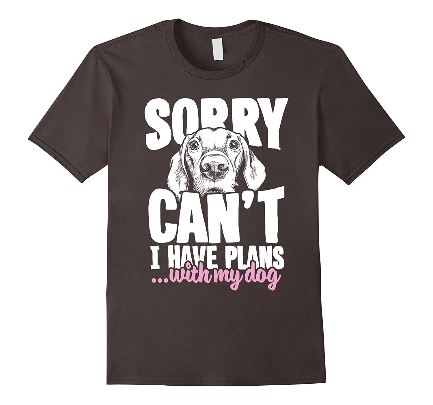 I Love My Dog Schnauzer Animal Lover T Shirt Design T: Sorry Cant I Have Plans With My Dog Funny Tee Shirt