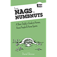From Nags to Numbnuts: A Skint Daddy's Guide to Horses, Horse People & Horse Sports