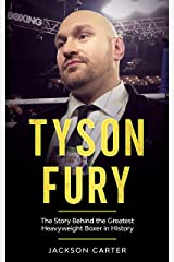 Tyson Fury: The Story Behind the Greatest Heavyweight Boxer in History Kindle Edition