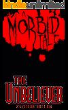 The Unbeliever: A Morbid Tale (The Morbid Tales Book 5)