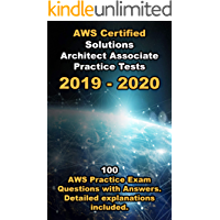 AWS Certified Solutions Architect Associate Practice Tests 2019: 100 AWS Practice Exam Questions with Answers. Detailed…