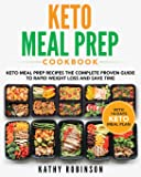 Keto Meal Prep Cookbook: Keto Meal Prep Recipes The Complete Proven Guide To Rapid Weight Loss and Save Time With 14-Days Keto Meal Plan