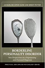 Borderline Personality Disorder: New Perspectives on a Stigmatizing and Overused Diagnosis (Practical and Applied Psychology)