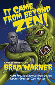 It Came from Beyond Zen!: More Practical Advice from Dogen, Japan's Greatest Zen Master (Treasury of the True Dharma Eye)