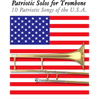 Patriotic Solos for Trombone: 10 Patriotic Songs of the U.S.A. book cover