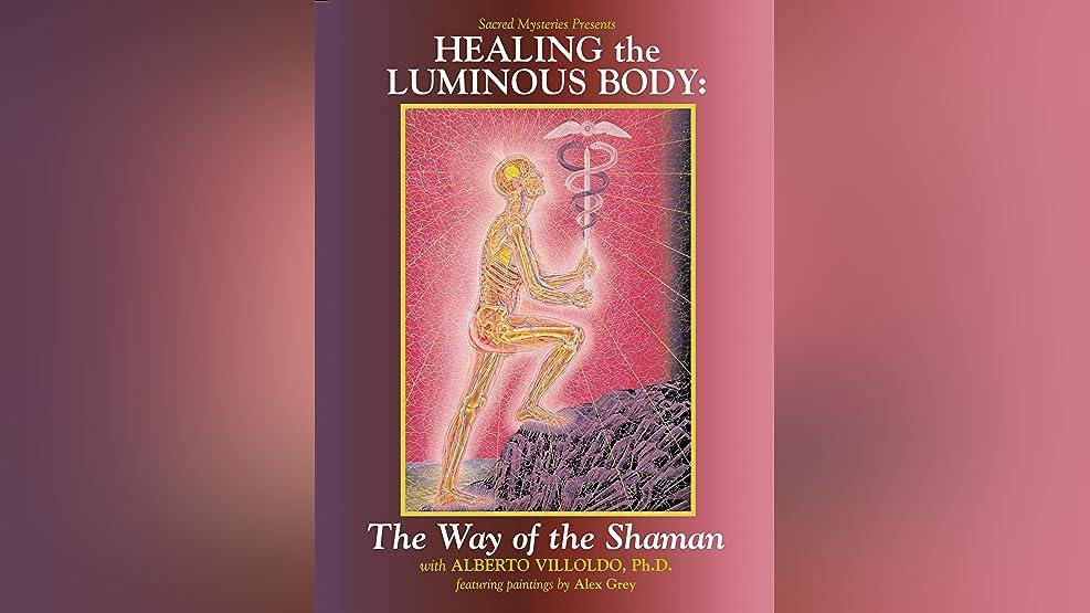 Healing the Luminous Body: The Way of the Shaman with Alberto Villoldo
