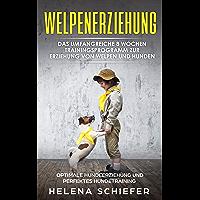 Welpenerziehung: Das umfangreiche 8 Wochen Trainingsprogramm zur Erziehung von Welpen und Hunden! Optimale Hundeerziehung und das Perfekte Hundetraining! ... Sie Ihren Hund / Welpen super schnell
