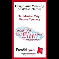 Origin and Meaning of Welsh Names: Tarddiad ac Ystyr Enwau Cymraeg