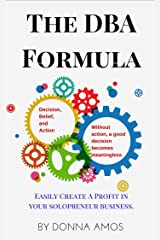 The DBA Formula (A Step by Step Series for creating a profit in your small business Book 1) Kindle Edition