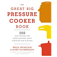 The Great Big Pressure Cooker Book: 500 Easy Recipes for Every Machine, Both Stovetop...