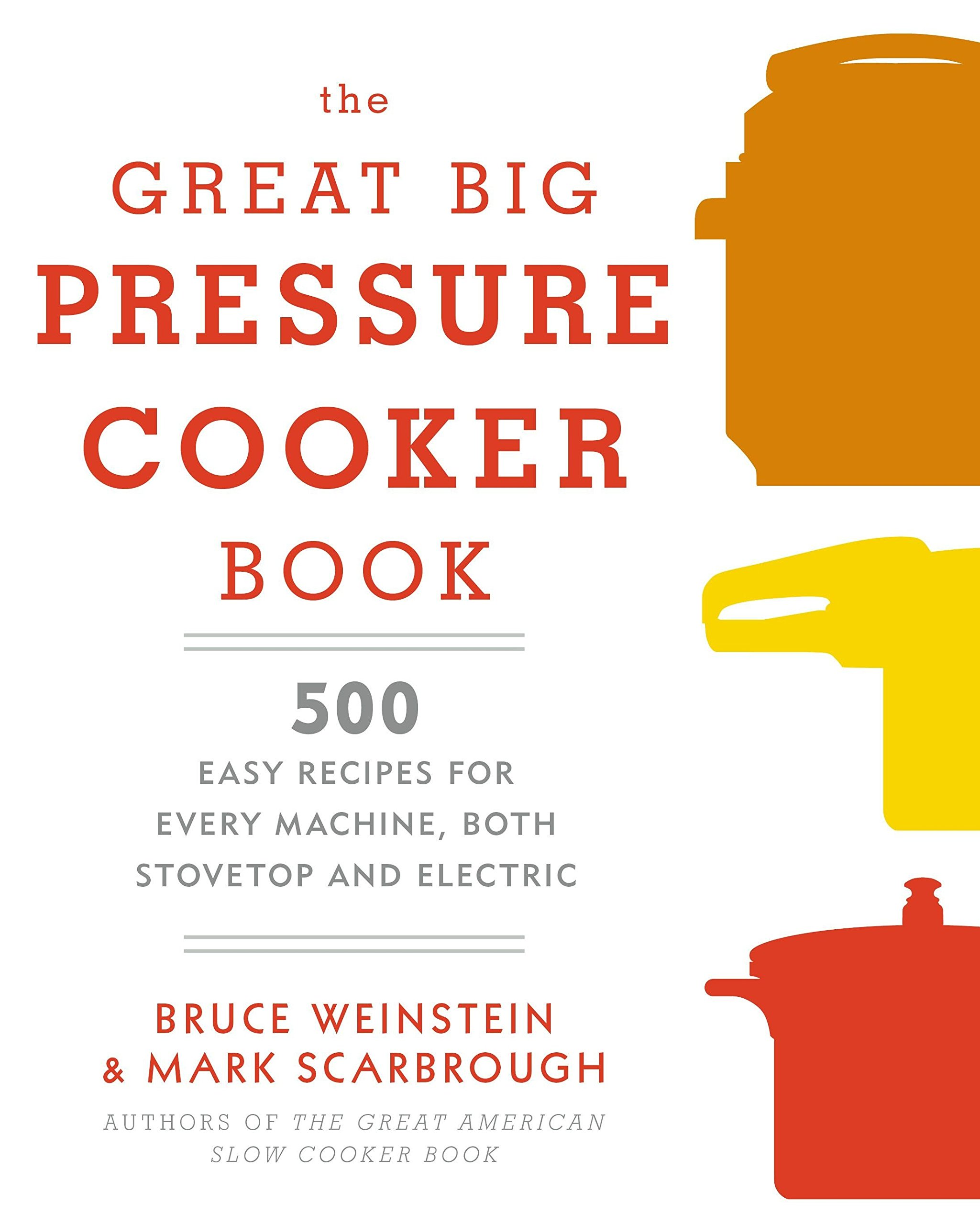 The Great Big Pressure Cooker Book 500 Easy Recipes For Every Bulletin Board Service Motorized Grain Mill Wiring Question Help Machine Both Stovetop And Electric Bruce Weinstein Mark Scarbrough 9780804185325