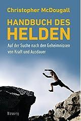 Handbuch des Helden: Auf der Suche nach den Geheimnissen von Kraft und Ausdauer (German Edition) Kindle Edition