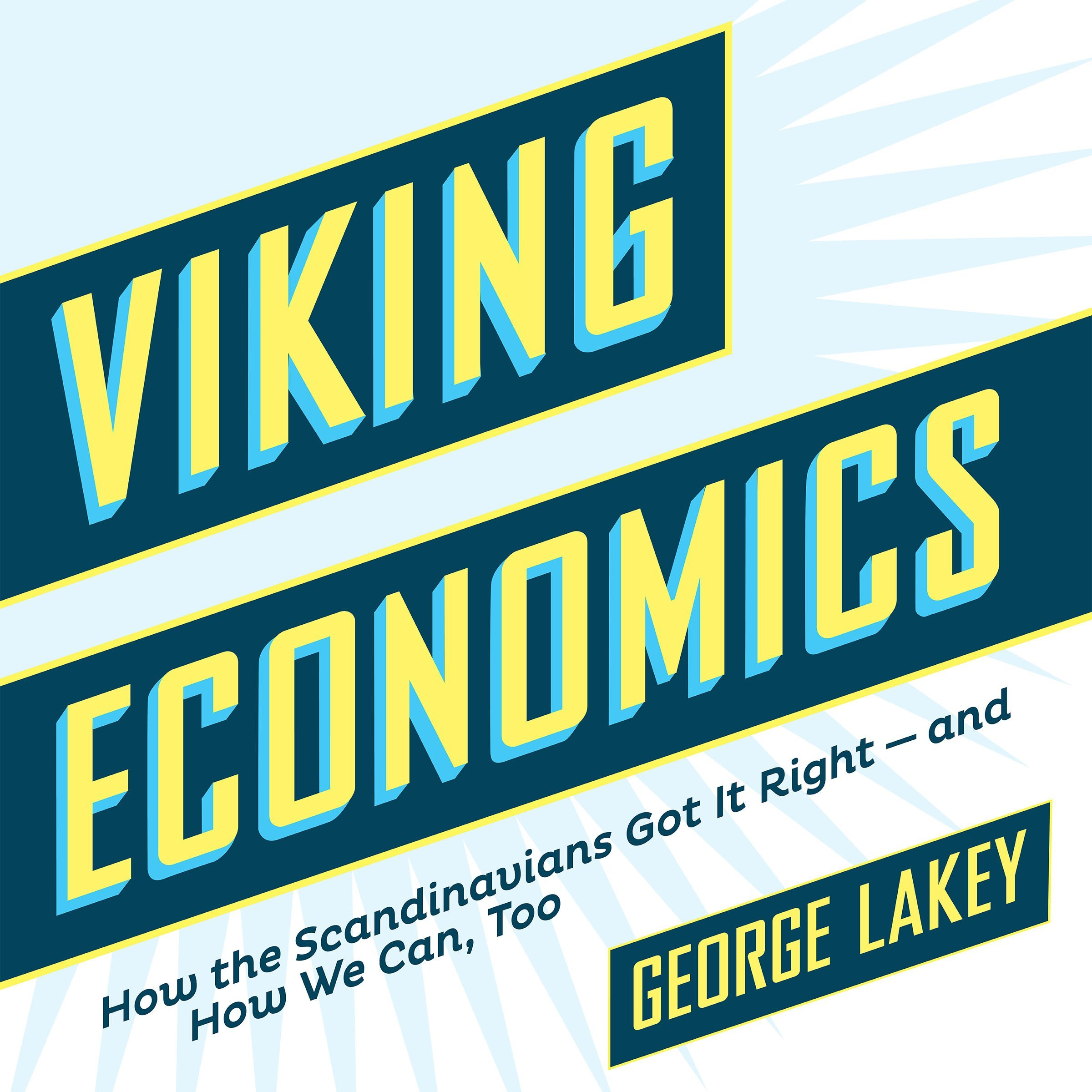 Viking Economics:: How the Scandinavians Got It Right - And How We Can, Too