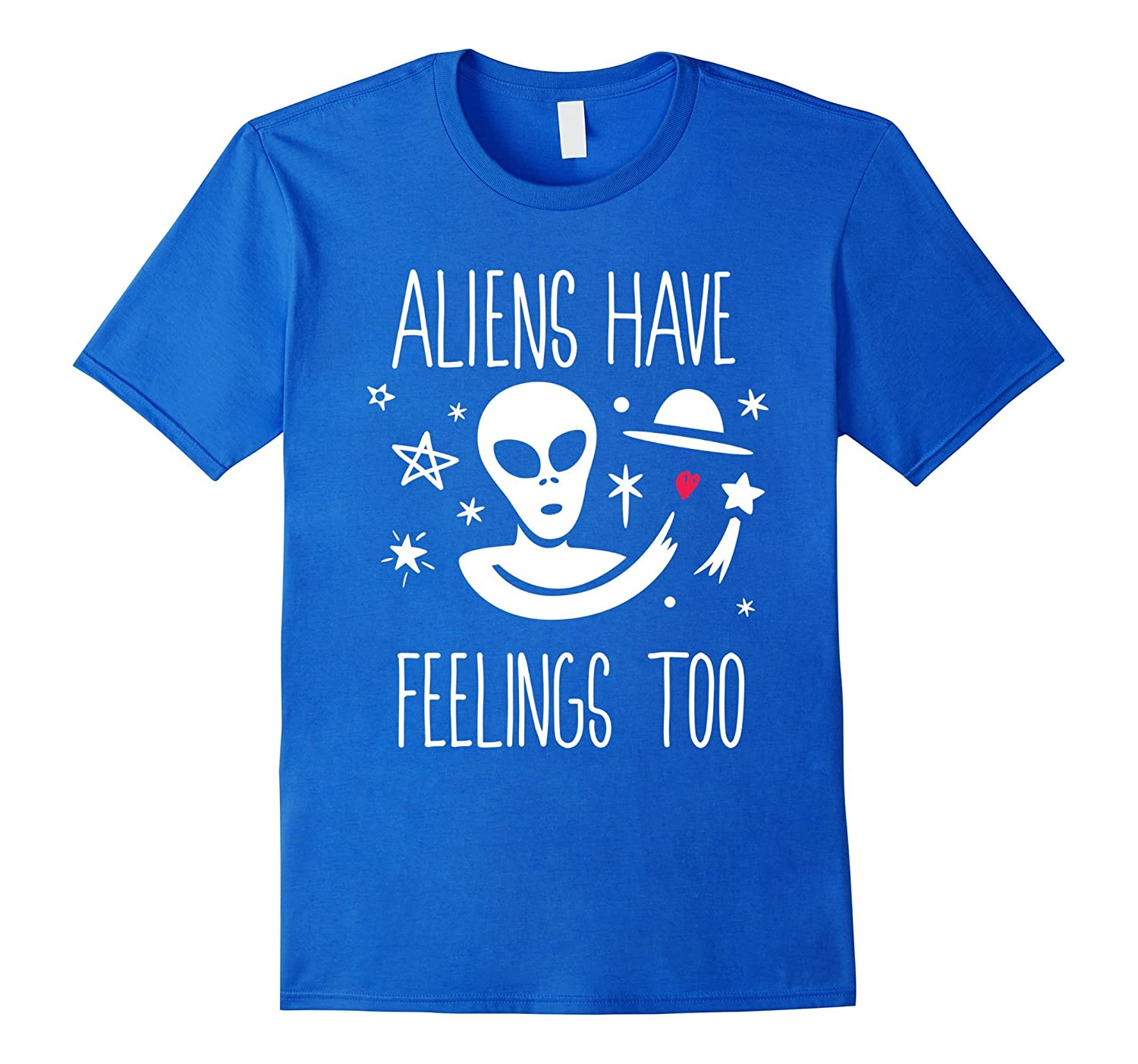Aliens Have Feelings Too Funny Sci-Fi Outer Space T-shirt-TH