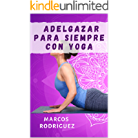 Adelgazar Para Siempre Con Yoga: Las 5 posiciones de yoga Tibetano para perder peso de forma fácil y natural