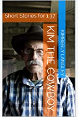Kim The Cowboy: Short Stories for 1.37 Kindle Edition