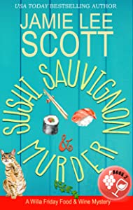 Sushi, Sauvignon & Murder: A  Food & Wine Cozy Mystery (Willa Friday Food & Wine Mystery Book 2)
