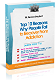 The Top 10 Reasons Why People FAIL To Recover From Addiction - A Survivor's Guide to Relapse & Permanent Recovery: Learn How To Get & Stay Sober, Transform Pain To Happiness